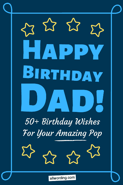 Happy Birthday Dad 50 B Day Wishes For Your Amazing Pop Allwording Com