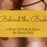 Behind the Book: A Heart of Salt & Silver by Elexis Bell