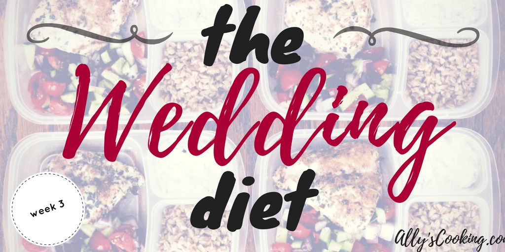 The Wedding Diet Meal Plan Week 3 Ally S Cooking
