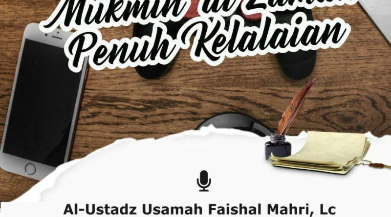 Tabligh Akbar – Sikap Seorang Mukmin di Zaman Penuh Kelalaian – Ust Usamah Mahri, Lc