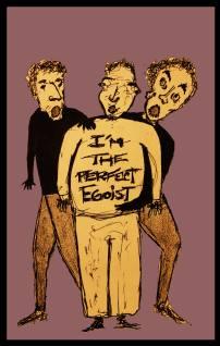 """""""I'm the perfect egoist"""""""