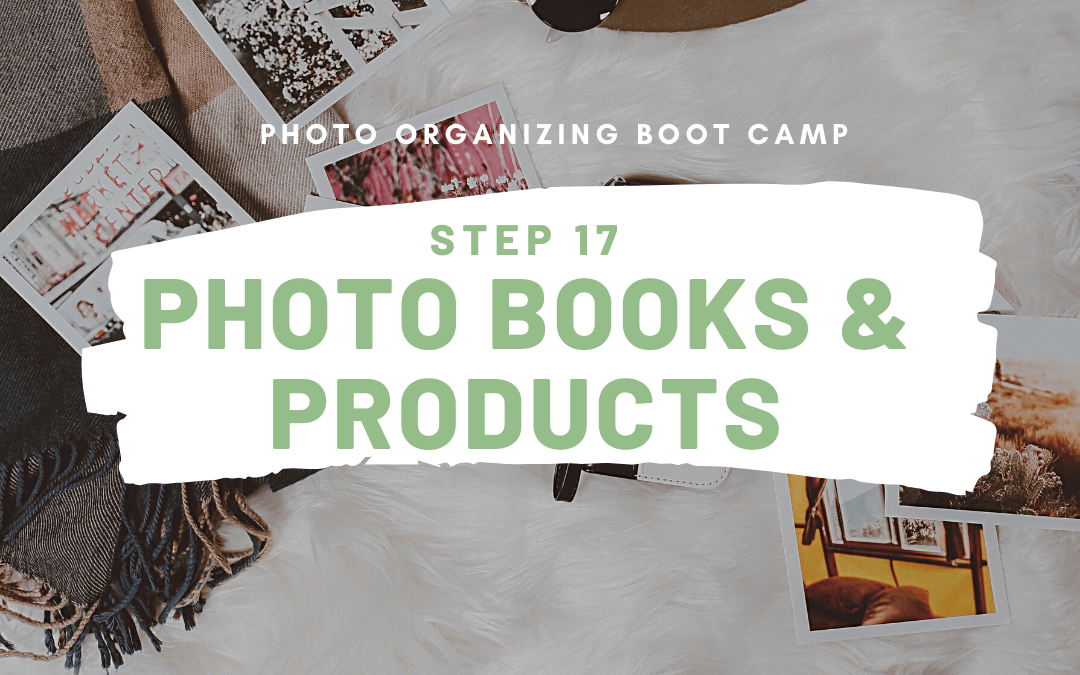 Photo Organizing Boot Camp: STEP 17 – PHOTO BOOKS & PRODUCTS