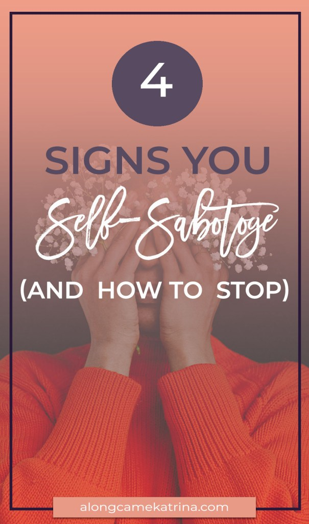 Four Signs You Self-Sabotoge (And How To Stop)