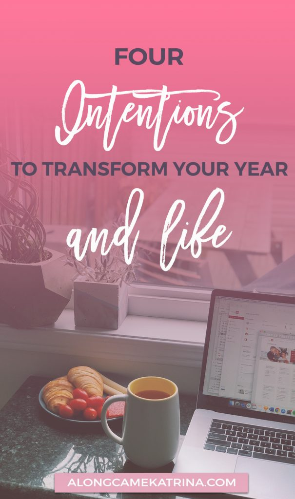 4 Intentions to Transform Your Year & Life