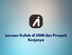 Jurusan Kuliah di UGM dan Prospek Kerjanya