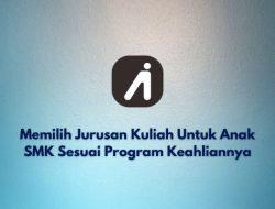 Jurusan Kuliah Untuk Anak SMK