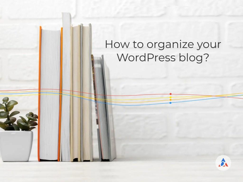 how to organize your wordpress blog