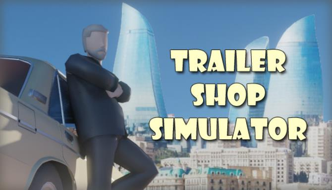 You are currently viewing Trailer Shop Simulator Free Download