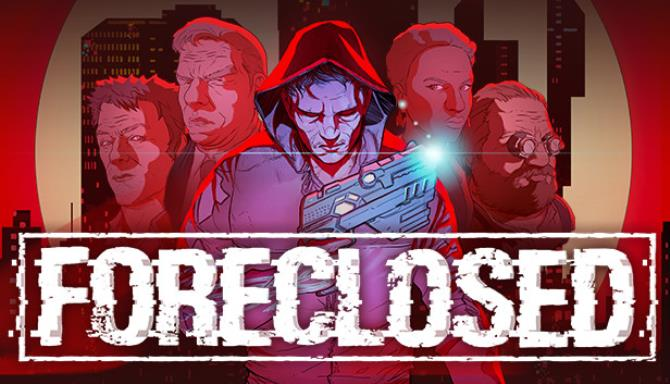 You are currently viewing FORECLOSED Free Download