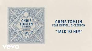 Photo of Download: Chris Tomlin – Talk To Him Mp3 (Video / Lyrics) Russell Dickerson.