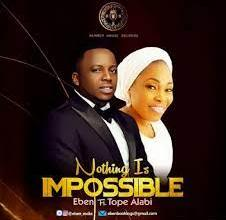 Photo of Download: Eben Ft Tope Alabi – Nothing Is Impossible Mp3 (Video / Lyrics)