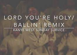 Photo of Download: Kanye West Sunday Service – Lord You're Holy Ballin' Mp3 (Video/ Lyrics)