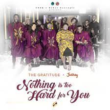 The Gratitude & Judikay - Nothing is Too Hard for You