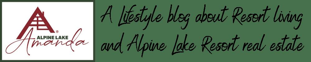 Alpine Lake Amanda is a lifestyle blog about Resort Living and Alpine Lake Resort Real Estate in Terra Alta