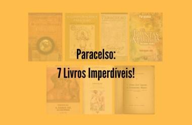 """7 Livros Imperdíveis """"de"""" e """"sobre"""" Paracelso que Você Deve Estudar"""