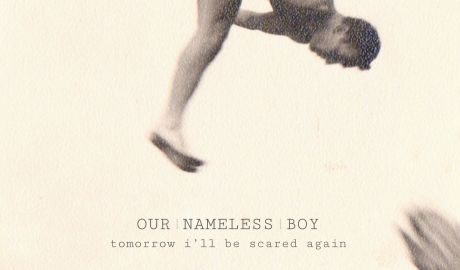 Our Nameless Boy – Tomorrow I'll Be Scared Again