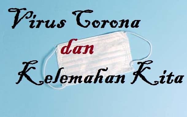 Virus Corona dan Kelemahan Kita