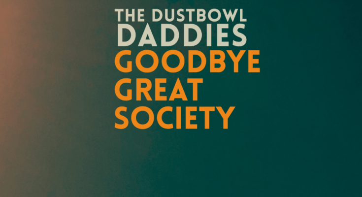 The Dustbowl Daddies - Goodbye Great Society