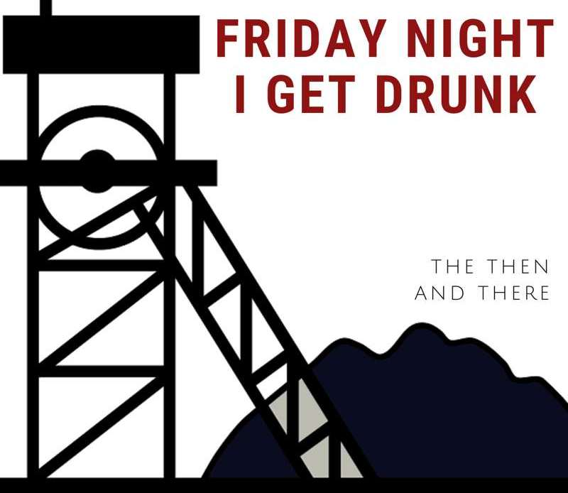 The Then & There - Friday Night I Get Drunk (Review)