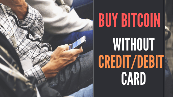 Buy Bitcoin without Credit/Debit card