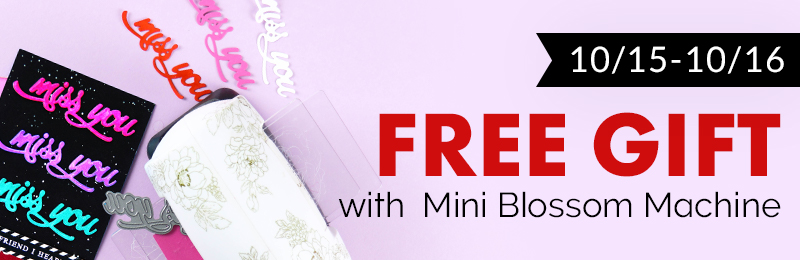 FREE Miss You Die (Value $4.99) with every order of Mini Blossom Die Cutting Machine