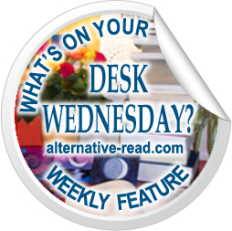 What's on your desk, Wednesday? on Alternative-Read.com