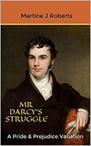 Mr Darcy's Struggle by Martine J Roberts