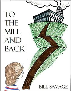 To the Mill and Back by Bill Savage