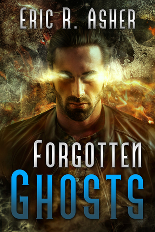 I shouldn't have told myself things couldn't get any worse. They did. Welcome to the FORGOTTEN GHOSTS #BookBlitz with #author Eric R. Asher   @EricRAsher +INTL Giveaway! #fantasy #paranormal #adult @XpressoReads