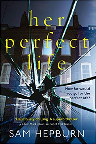 Her Perfect Life: A gripping (for some) debut #psychologicalthriller with a killer twist by Sam Hepburn #REVIEW