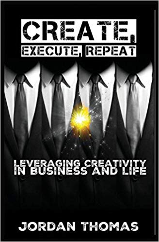 Create Execute Repeat - Leveraging Creativity in Business and Life