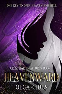 Heavenward- Dark fantasy on Celestial Lore -Celestial Creatures Book 1- by Olga Gibbs