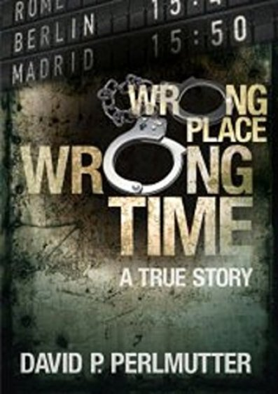 9. Wrong Place Wrong Time by David P. Perlmutter