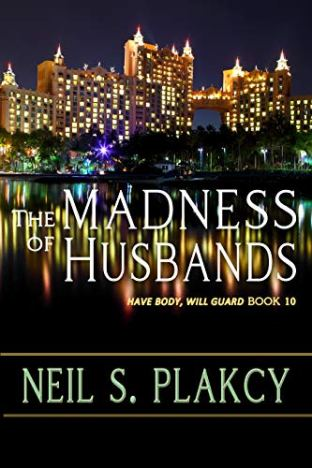 8. The Madness of Husbands (Have Body, Will Guard Book 10) by Neil S. Plakcy