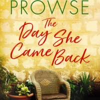 The Day She Came Back by #author Amanda Prowse ~ @MrsAmandaProwse @BOTBSPublicity #review