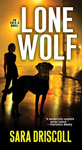Lone Wolf (An FBI K-9 Novel) by Sara Driscoll