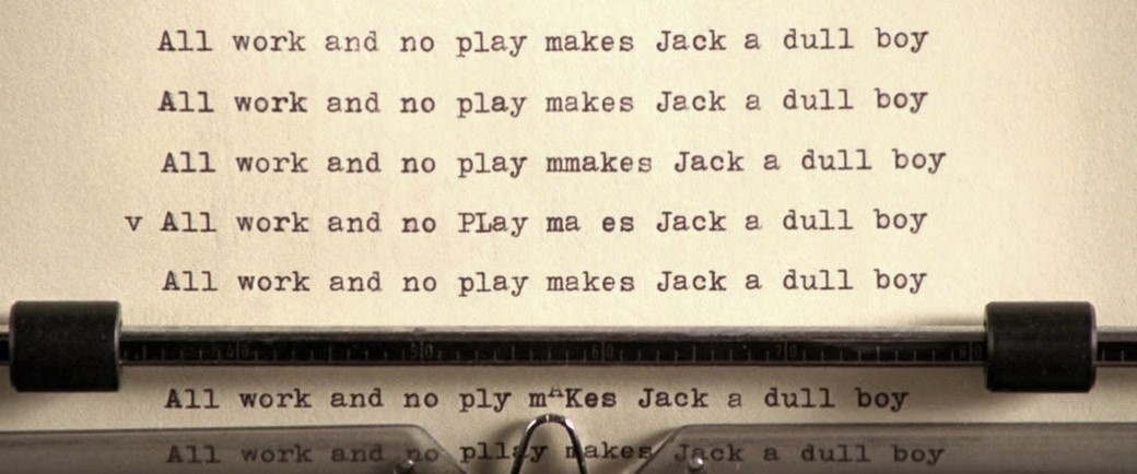 All work and no play makes Jack a dull boy - The Shining