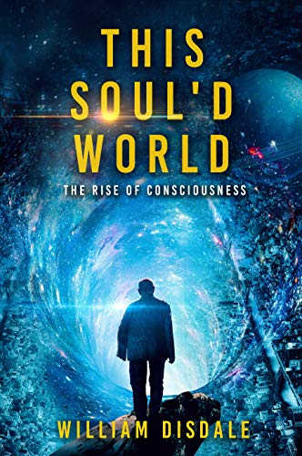 This Soul'd World - The Rise of Consciousness by William Disdale