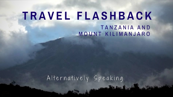 Travel Flashback : Tanzania and Mount Kilimanjaro