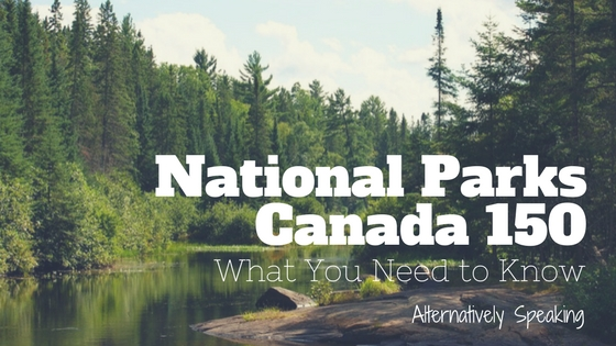 National Parks Canada 150 : What You Need to Know