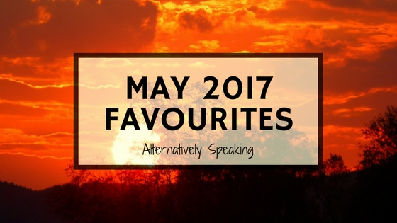 May 2017 Favourites!
