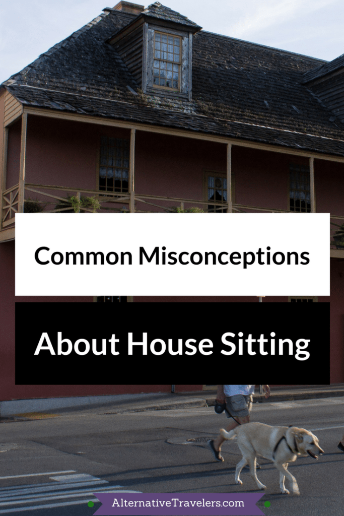 Common Misconceptions About House Sitting - AlternativeTravelers.com