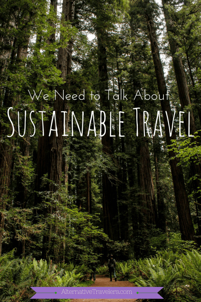 We Need to Talk About Sustainable Travel | A Discussion of Vegan Travel, Sustainable Travel, Responsible Travel, and Eco Travels | AlternativeTravelers.com