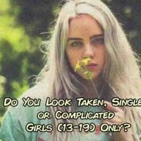 Do You Look Taken, Single  or Complicated Girls (13-19) Only?