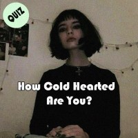 How Cold Hearted  Are You?