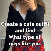 Create a cute outfit and find What type of guys like you.