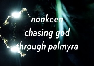 nonkeen – chasing god through palmyra