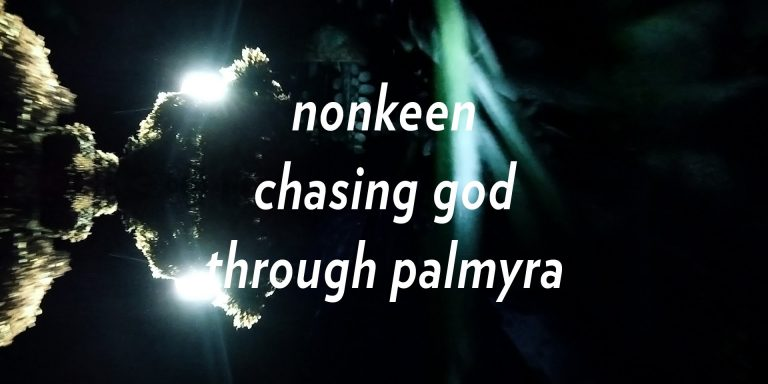 nonkeen – chasing god through palmyra