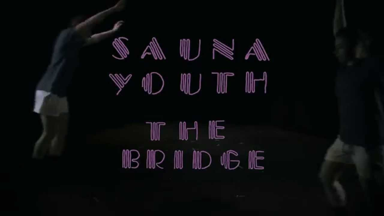 Sauna Youth – The Bridge