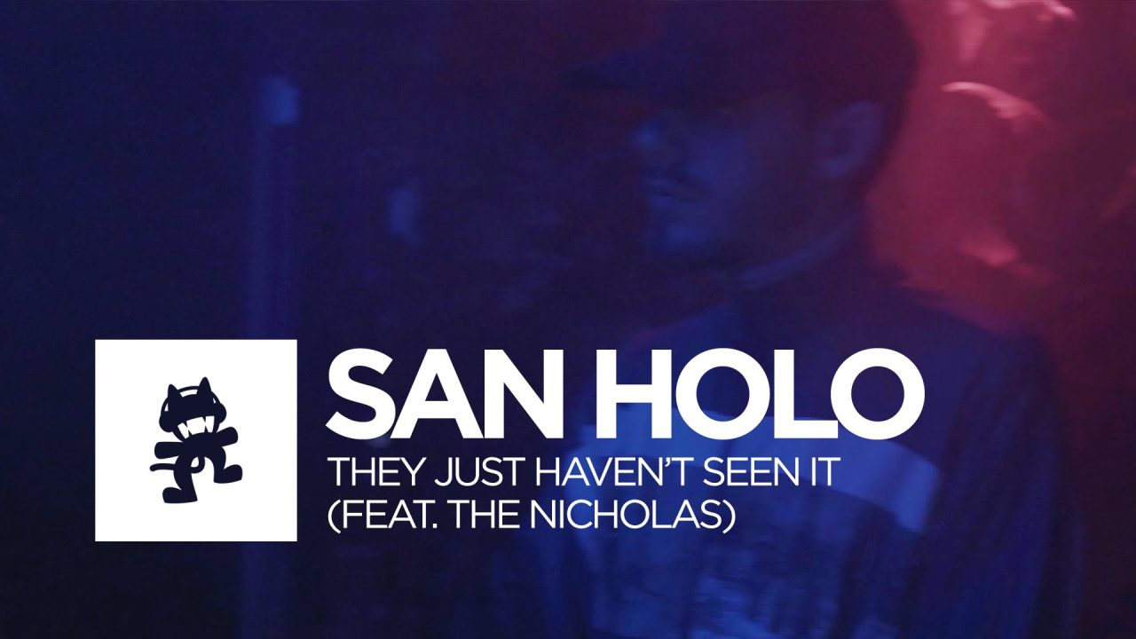 San Holo – They Just Haven't Seen It (feat. The Nicholas)